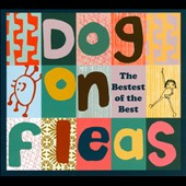 Dog on Fleas: The  Bestest of the Best [Digipak]