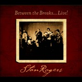 Stan Rogers: Between the Breaks...Live! [Digipak]