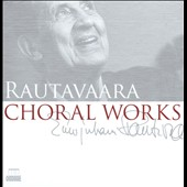 Einojuhani Rautavaara: Choral Works / Finnish Radio Chamber Choir & SO