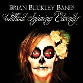 Brian Buckley Band/Brian Buckley: Without Injuring Eternity