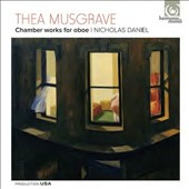Thea Musgrave: Chamber Works for Oboe / Nicholas Daniel, oboe; Emer McDonough, flute; James Turnbull, oboe; Joy Farrall, clarinet; Huw Watkins, piano