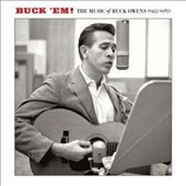 Buck Owens: Buck 'Em!: The Music of Buck Owens (1955-1967)
