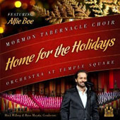 Home for the Holidays - The Mormon Tabernacle Choir sing Music for Christmas / Alfie Boe, voice; Orch. At Temple Square