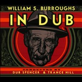 Dub Spencer & Trance Hill/William S. Burroughs: In Dub (Conducted by Dub Spencer & Trance Hill) [Digipak]