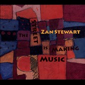 Zan Stewart: The  Street Is Making Music [Digipak]