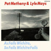 Lyle Mays (Piano)/Pat Metheny: As Falls Wichita, So Falls Wichita Falls