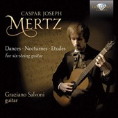 Caspar Joseph Mertz (1806-1856): Dances, Nocturnes, Etudes for Six-String Guitar / Graziano Salvoni, guitar