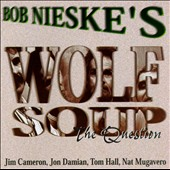 Wolf Soup/Bob Nieske: Question *