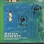 Matana Roberts: Coin Coin Chapter Three: River Run Thee [Digipak] *