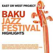 East or West Project: Baku Jazz Festival - Highlights