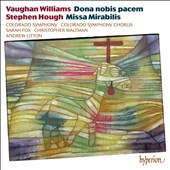 Vaughan Williams: Dona nobis pacem; Stephen Hough: Missa Mirabilis / Sarah Fox; Christopher Maltman; Andrew Litton, Colorado SO and Chorus