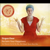 Sirgun Kaur: Reclaim Your Happiness: Meditations for Transformation