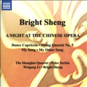 Bright Sheng (b.1955): A Night at the Chinese Opera - Chamber Music with Piano / The Shanghai Quartet; Peter Serkin, piano et al.