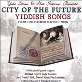 Hot Pstromi/Yale Strom: City of the Future: Yiddish Songs From the Former Soviet Union