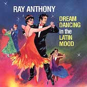 Ray Anthony: Dream Dancing in the Latin Mood