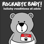 Rockabye Baby!: Rockabye Baby! Lullaby Renditions of Adele