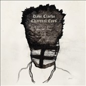 Dave Clarke (Electronica): Charcoal Eyes: A Selection of Remixes From Amsterdam [Digipak] *