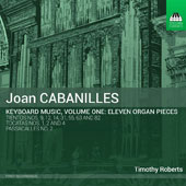 Joan Cabanilles (1644-1712): Keyboard Music, Vol. 1 - Eleven Organ Pieces / Timothy Roberts, organ
