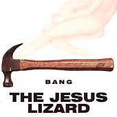 The Jesus Lizard: Bang