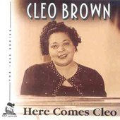 Cleo Brown: Here Comes Cleo