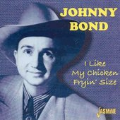 Johnny Bond: I Like My Chicken Fryin' Size