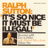 Ralph Sutton (Piano): It's So Nice It Must Be Illegal!, Vol. 1