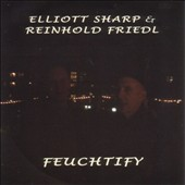 Elliott Sharp: Feuchtify
