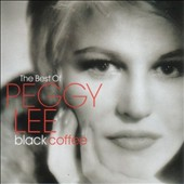 Peggy Lee (Vocals): Black Coffee: The Best of Peggy Lee