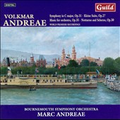 Volkmar Andreae: Symphony, Music for Orchestra, Little Suite, Nocturne and Scherzo