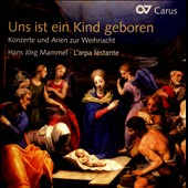 Uns ist ein Kind geboren / Johann Hermann Schein, Jan Dismas Zelenka, Georg Philipp Telemann, Christoph Bernhard, Melchior Schildt, Philipp Friedrich Boeddecker, Heinrich Schmelzer, Pavel Josef Vejvanowski / Hans-Joerg Mammel, L&#198;arpa festante