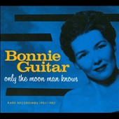 Bonnie Guitar: Only the Moon Man Knows: Rare Recordings 1951-1957 [Digipak] *