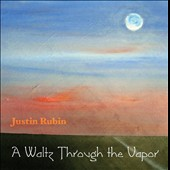 Justin Rubin: A Waltz Through the Vapor / Matthew McCright