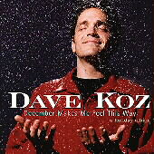 Dave Koz: December Makes Me Feel This Way