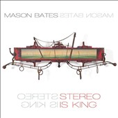 Mason Bates: Stereo is King - Classical music for instruments and electrons / Mason Bates, Tania Stavreva, Claremont Trio, Grand Valley State Univ. New Music Ens.