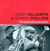 Dizzy Gillespie/Sonny Rollins: Legendary Sessions