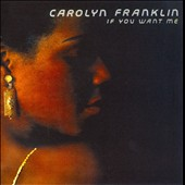 Carolyn Franklin: If You Want Me