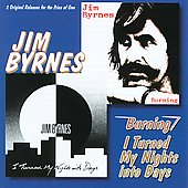 Jim Byrnes: Burning/I Turned My Nights into Days