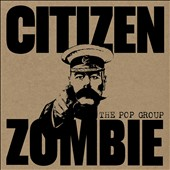 The Pop Group (Rock): Citizen Zombie [Bonus Disc] [Box]