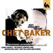 Chet Baker (Trumpet/Vocals/Composer): Legacy, Vol. 3: Why Shouldn't You Cry