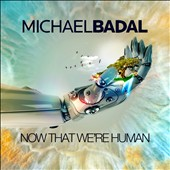 Michael Badal: Now That We're Human [6/9]