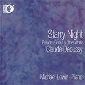 'Starry Night': - Claude Debussy: Préludes Book 1; Estampes; Arabesque no 1 / Michael Lewin, piano