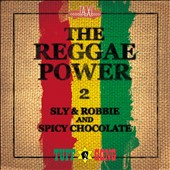 Spicy Chocolate/Sly & Robbie: The Reggae Power, Vol. 2 [12/4] *