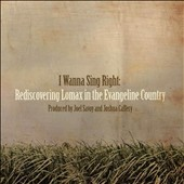 Various Artists: I Wanna Sing Right: Rediscovering Lomax in the Evangeline Country [Slipcase]