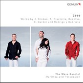 Loco: Works by J. Groban, A. Piazzolla, Reentko, C. Gardel and Rodrigo y Gabriela / The Wave Quartet, Marimba and Percussion