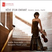 Rêve d'un Enfant (Dream of a Child): Violin music by Cesar Franck (1822-1890), Maurice Ravel (1875-1937) & Eugene Ysae (1858-1931)  / Sophie Rosa, violin; Benjamin Powell, piano