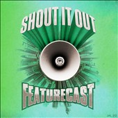 Feature Cast: Shout It Out