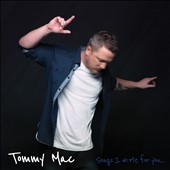 Tommy Mac: Songs I Wrote for You [10/7]