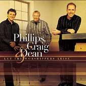 Craig & Dean Phillips: Let the Worshipers Arise