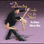 Columbia Ballroom Orchestra: Dancing Under the Stars: The Ultimate Ballroom Album