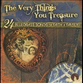 Various Artists: The  Very Things You Treasure: 24 Bluegrass Songs of Faith and Family